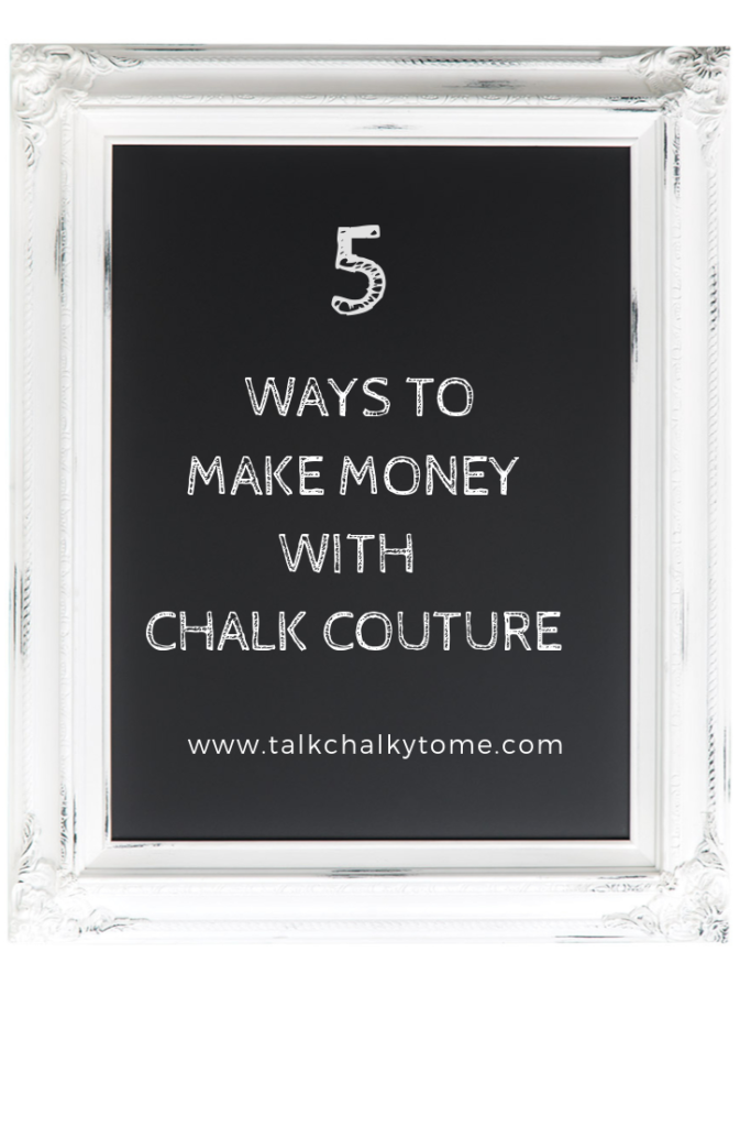 Five Ways to Make Money with Chalk Coture